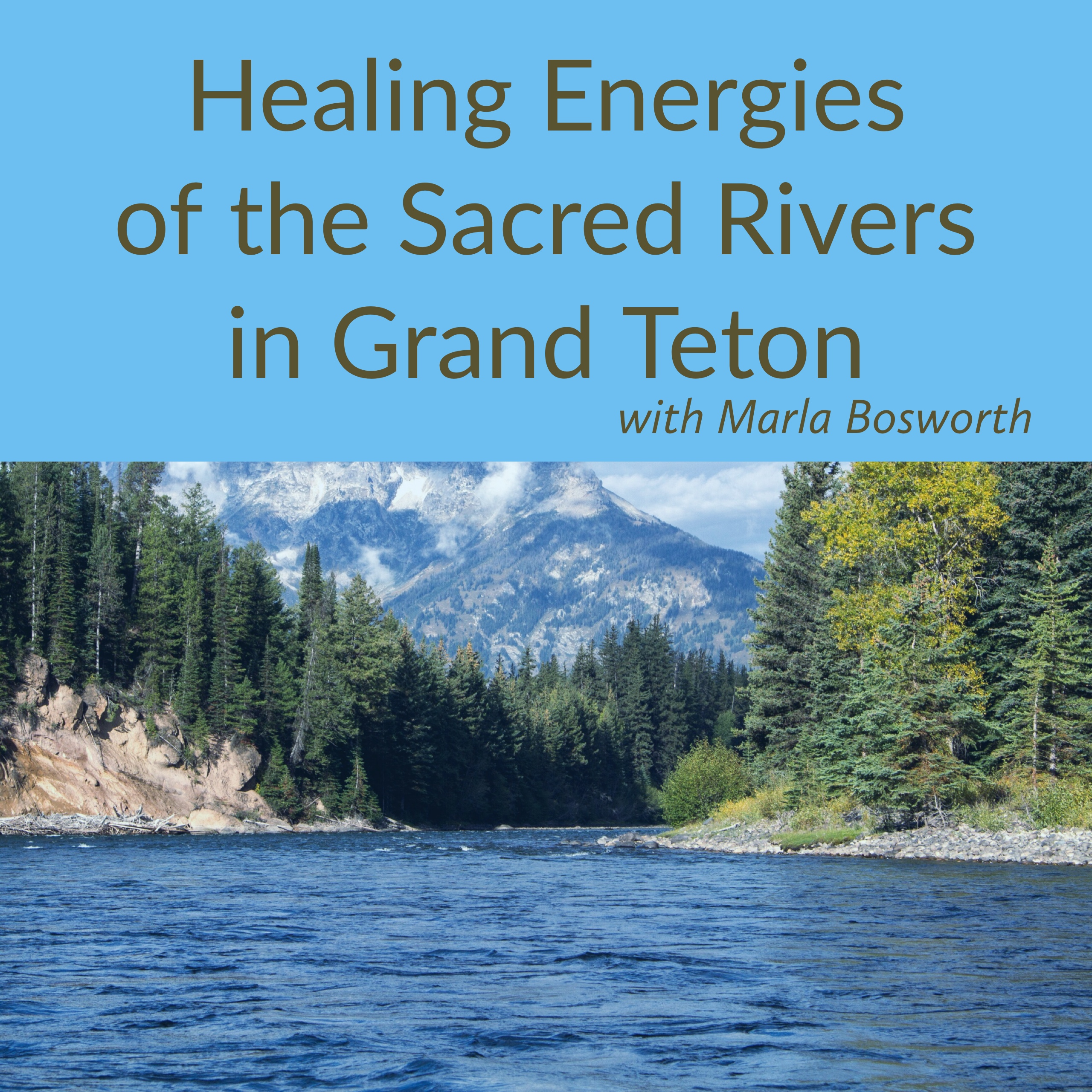 Energetic Essences with Rivers of the Grand Tetons - May 6