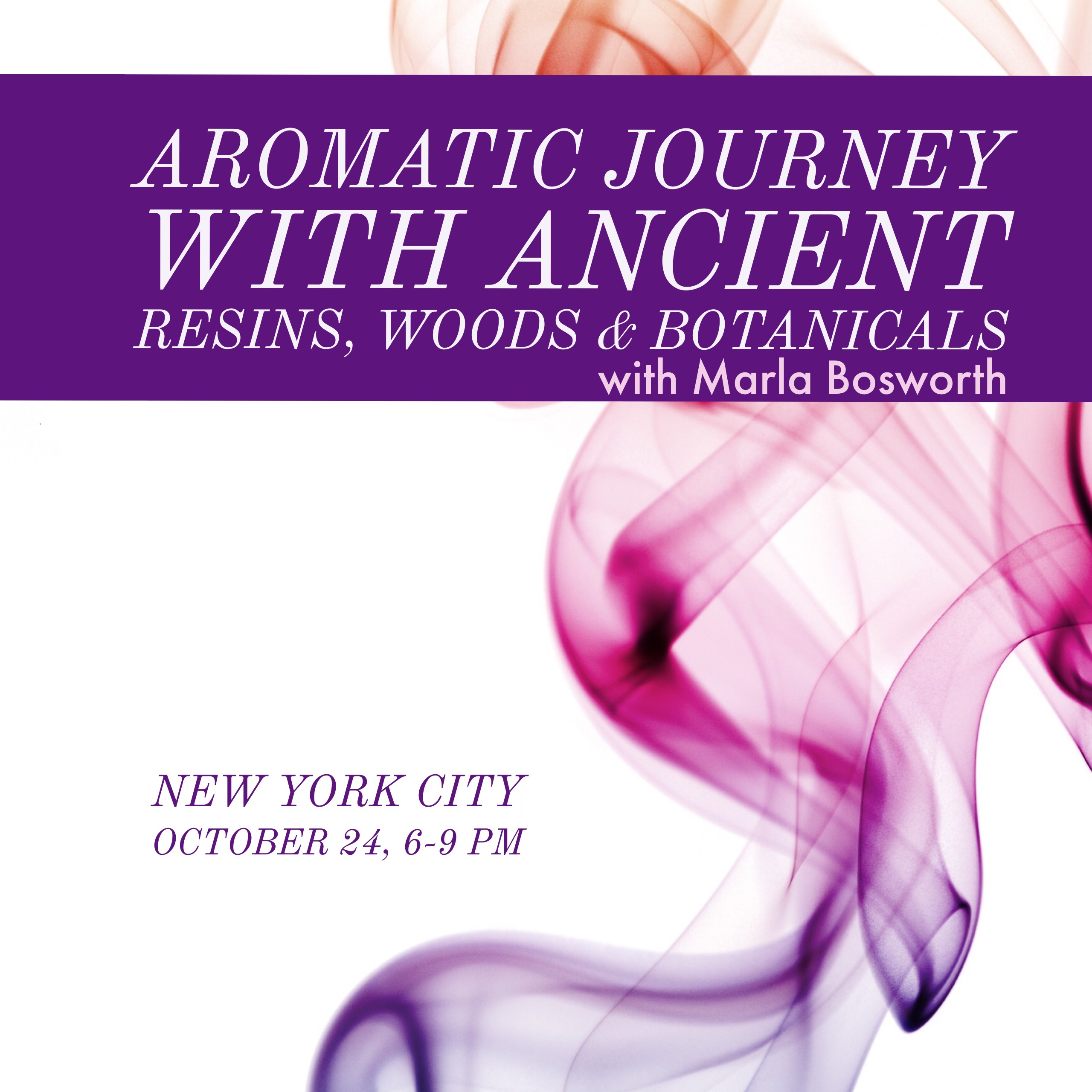 Aromatic Journey: Ancient Woods, Botanicals & Resins - Oct. 24